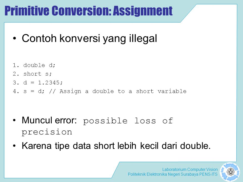 Laboratorium Computer Vision Politeknik Elektronika Negeri Surabaya PENS-ITS Primitive Conversion: Assignment Contoh konversi yang illegal 1.