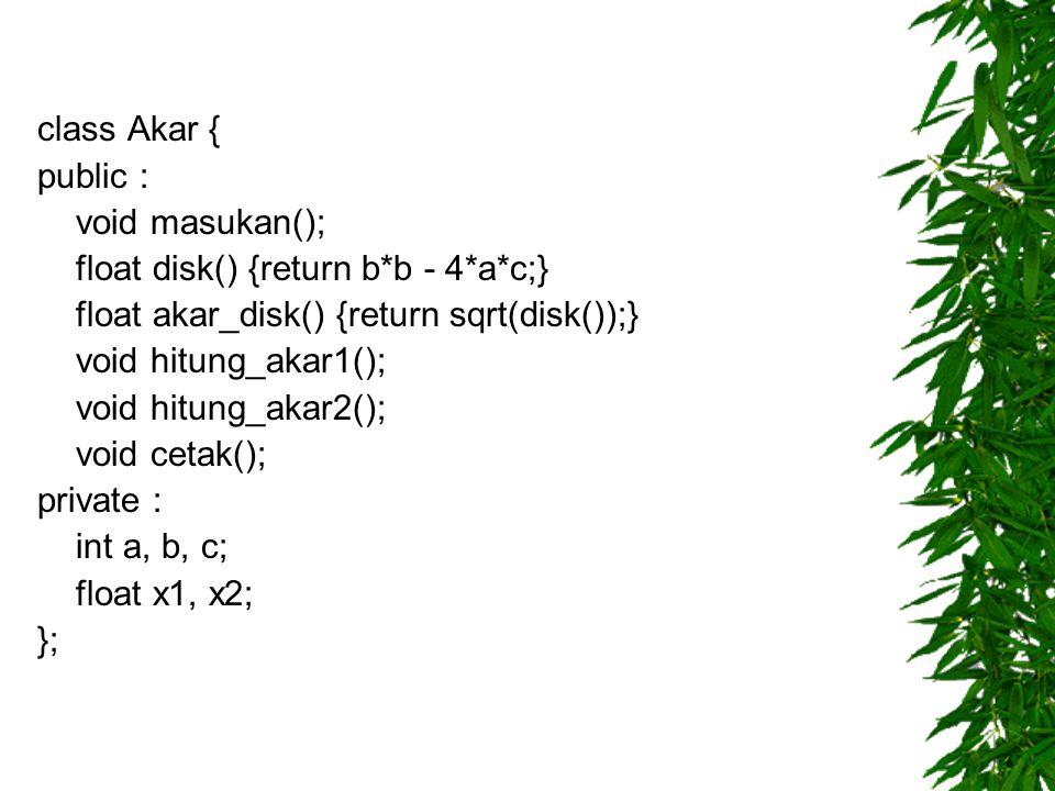 class Akar { public : void masukan(); float disk() {return b*b - 4*a*c;} float akar_disk() {return sqrt(disk());} void hitung_akar1(); void hitung_aka