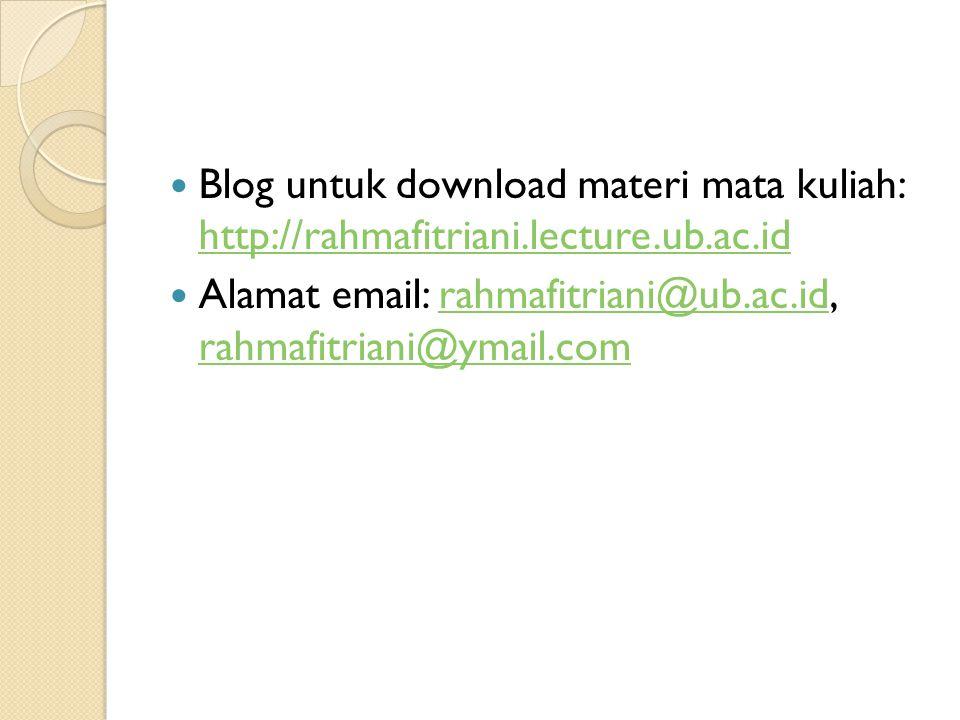 Blog untuk download materi mata kuliah: http://rahmafitriani.lecture.ub.ac.id http://rahmafitriani.lecture.ub.ac.id Alamat email: rahmafitriani@ub.ac.