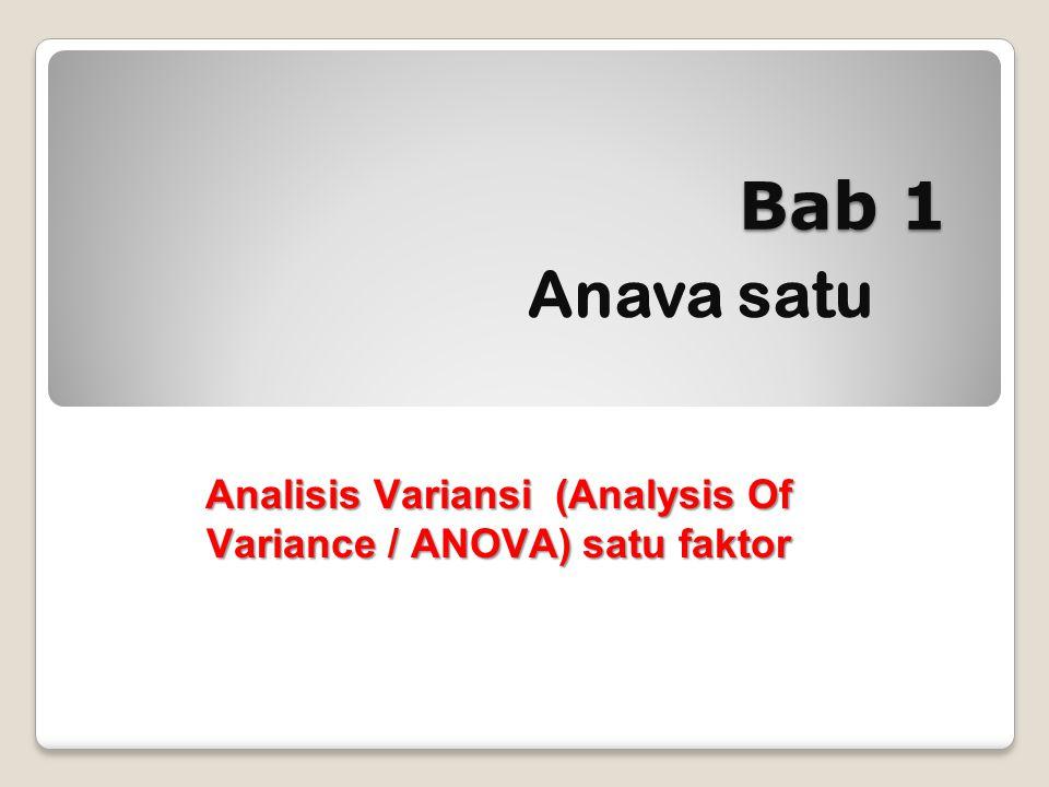 Bab 1 Anava satu Analisis Variansi (Analysis Of Variance / ANOVA) satu faktor