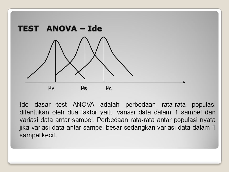Single Factor Analysis of Variance – Anava satu Jalan Secara umum, jika n observasi dikenakan perlakuan maka model linier statistik : Disebut dengan one- way atau single factor analysis of variance, do you know why.