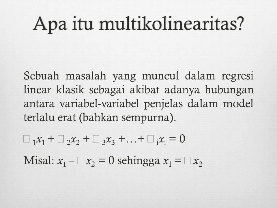 Remedial masalah heteroskedastisitas: Metode Weighted Least Square (WLS) Bila Y i =  1 +  2 X 2 +  3 X 3 + u i E ( u i ) = 0, E ( u i, u j ) = 0 i  j Var ( u i 2 ) =  i 2 =  2 Z ( X 2 ) =  2 Z i 2 =  2 E ( Y i ) 2 Transformasi semua variabel dalam model menjadi: