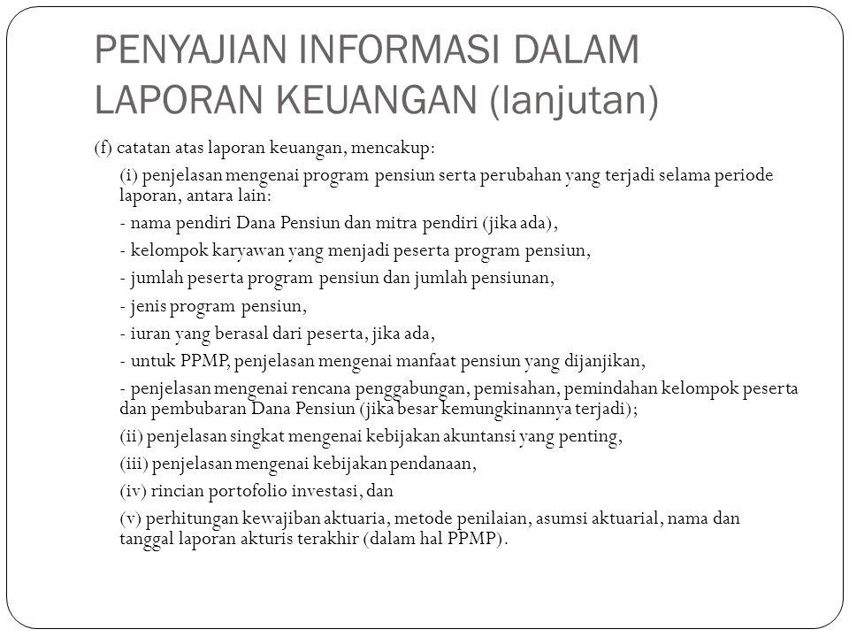 PENYAJIAN INFORMASI DALAM LAPORAN KEUANGAN (lanjutan) (f) catatan atas laporan keuangan, mencakup: (i) penjelasan mengenai program pensiun serta perub