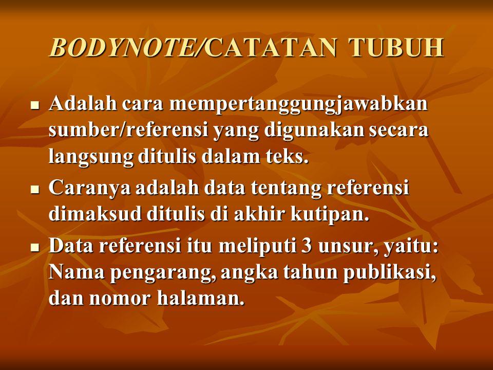 BODYNOTE/CATATAN TUBUH Adalah cara mempertanggungjawabkan sumber/referensi yang digunakan secara langsung ditulis dalam teks.