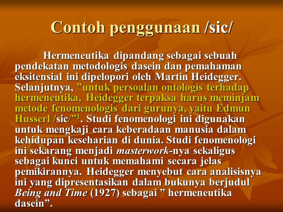 Contoh penggunaan /sic/ Hermeneutika dipandang sebagai sebuah pendekatan metodologis dasein dan pemahaman eksitensial ini dipelopori oleh Martin Heidegger.