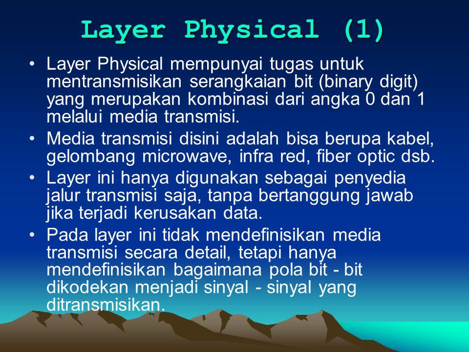 Layer Physical (1) Layer Physical mempunyai tugas untuk mentransmisikan serangkaian bit (binary digit) yang merupakan kombinasi dari angka 0 dan 1 mel