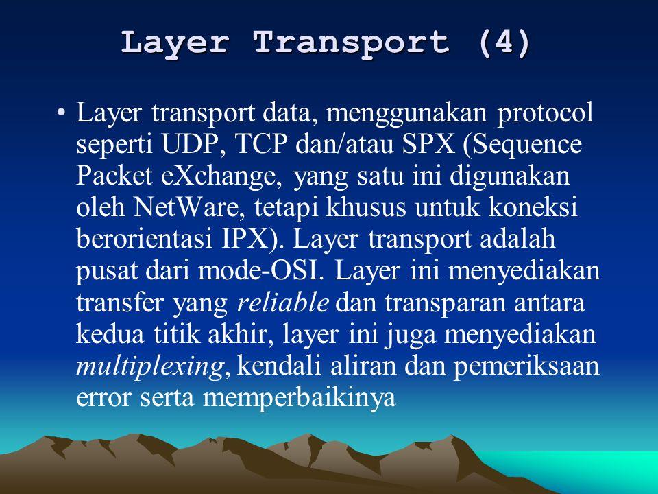 Layer Transport (4) Layer transport data, menggunakan protocol seperti UDP, TCP dan/atau SPX (Sequence Packet eXchange, yang satu ini digunakan oleh N