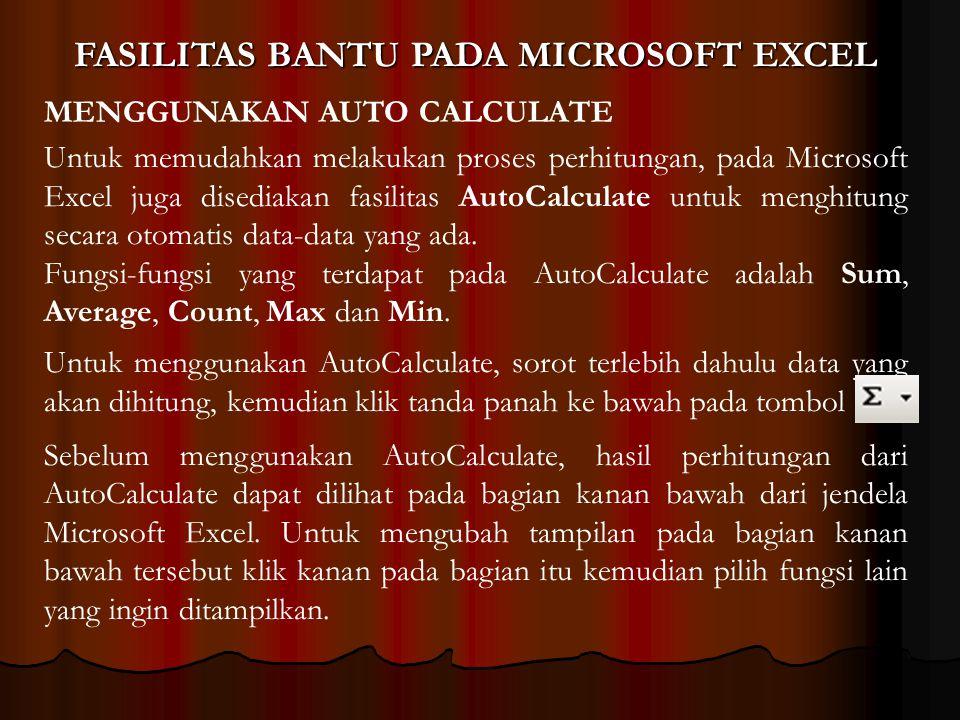 MENGGUNAKAN AUTO CALCULATE Untuk memudahkan melakukan proses perhitungan, pada Microsoft Excel juga disediakan fasilitas AutoCalculate untuk menghitun