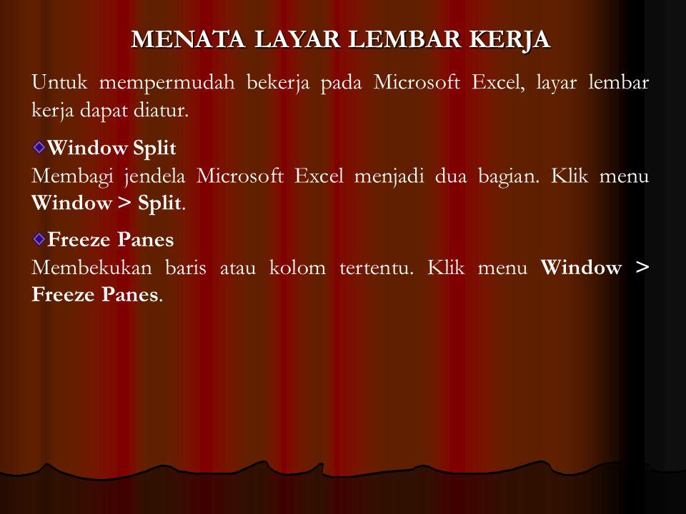 MENATA LAYAR LEMBAR KERJA Untuk mempermudah bekerja pada Microsoft Excel, layar lembar kerja dapat diatur. Window Split Membagi jendela Microsoft Exce