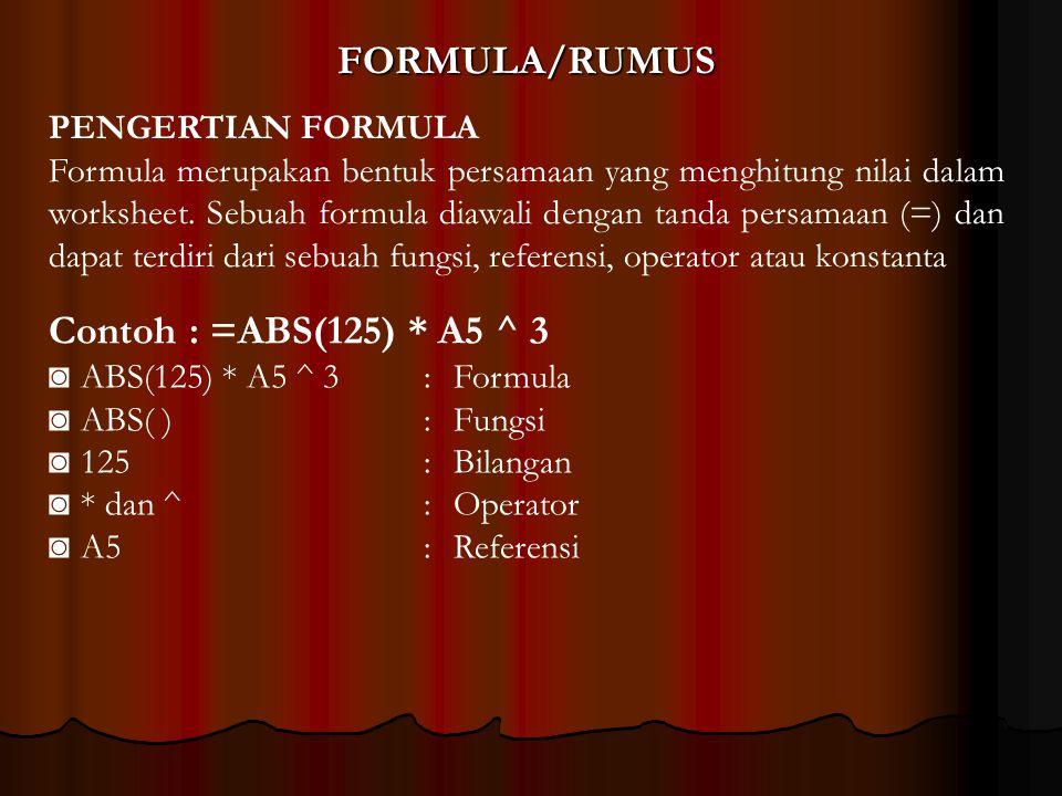 FORMULA/RUMUS PENGERTIAN FORMULA Formula merupakan bentuk persamaan yang menghitung nilai dalam worksheet. Sebuah formula diawali dengan tanda persama