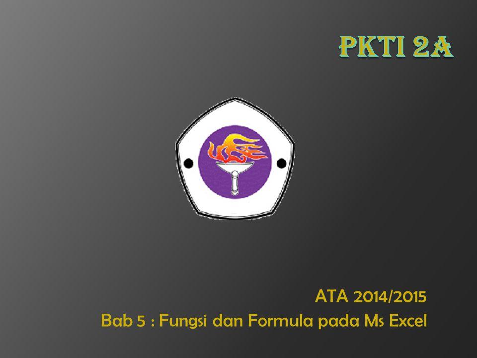 ATA 2014/2015 Bab 5 : Fungsi dan Formula pada Ms Excel