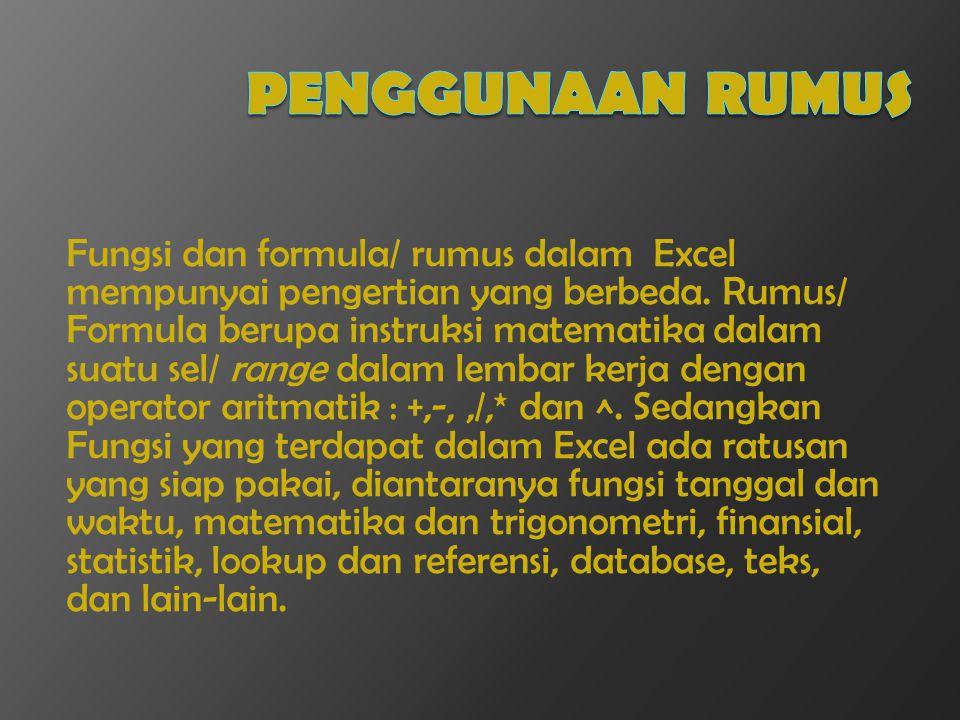 Fungsi dan formula/ rumus dalam Excel mempunyai pengertian yang berbeda. Rumus/ Formula berupa instruksi matematika dalam suatu sel/ range dalam lemba