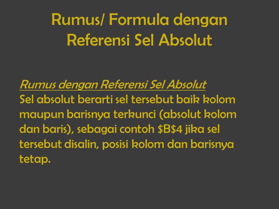 Rumus/ Formula dengan Referensi Sel Absolut Rumus dengan Referensi Sel Absolut Sel absolut berarti sel tersebut baik kolom maupun barisnya terkunci (a