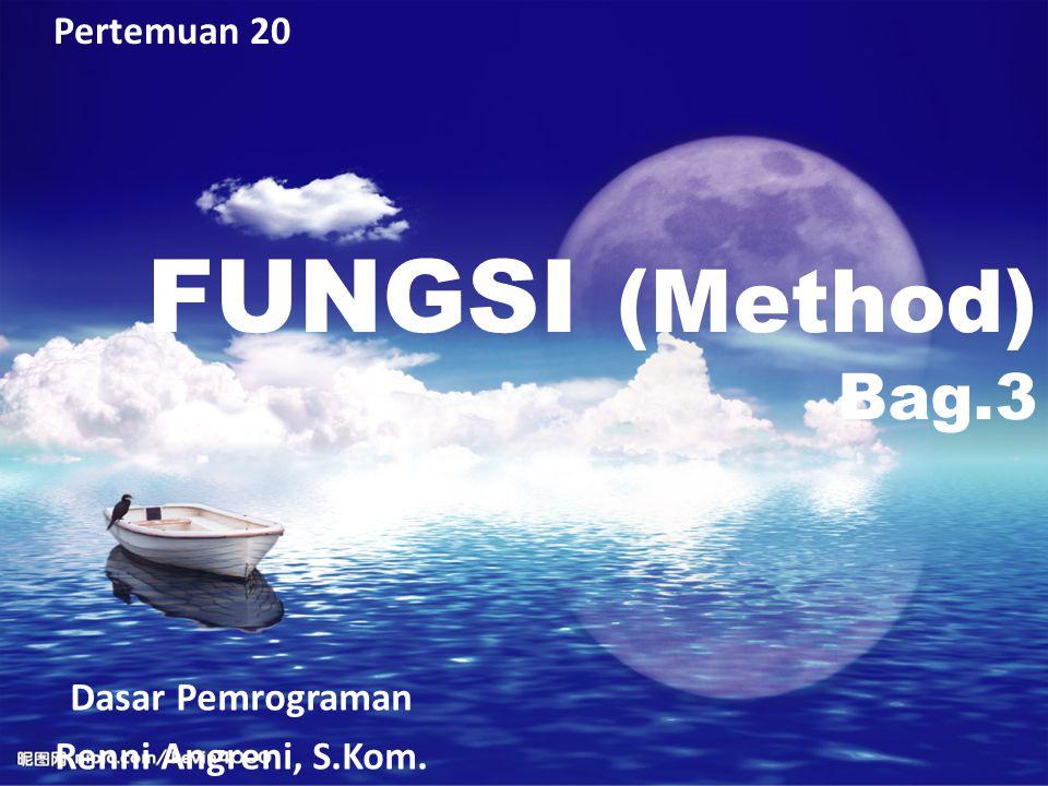 Pertemuan 20 FUNGSI (Method) Bag.3 Dasar Pemrograman Renni Angreni, S.Kom.