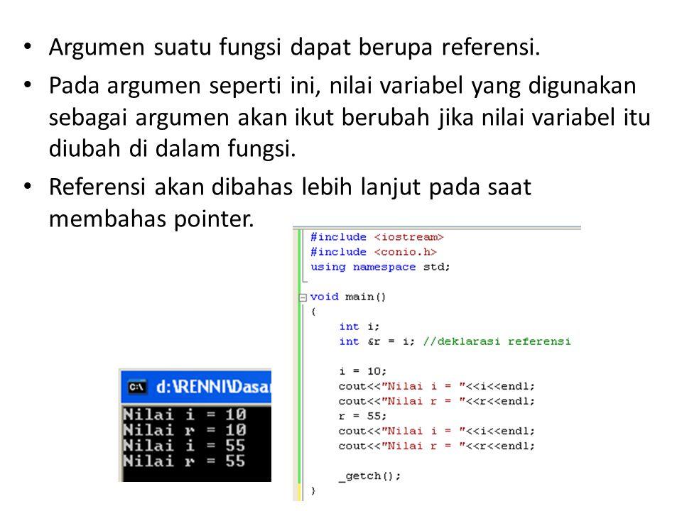 Argumen suatu fungsi dapat berupa referensi. Pada argumen seperti ini, nilai variabel yang digunakan sebagai argumen akan ikut berubah jika nilai vari