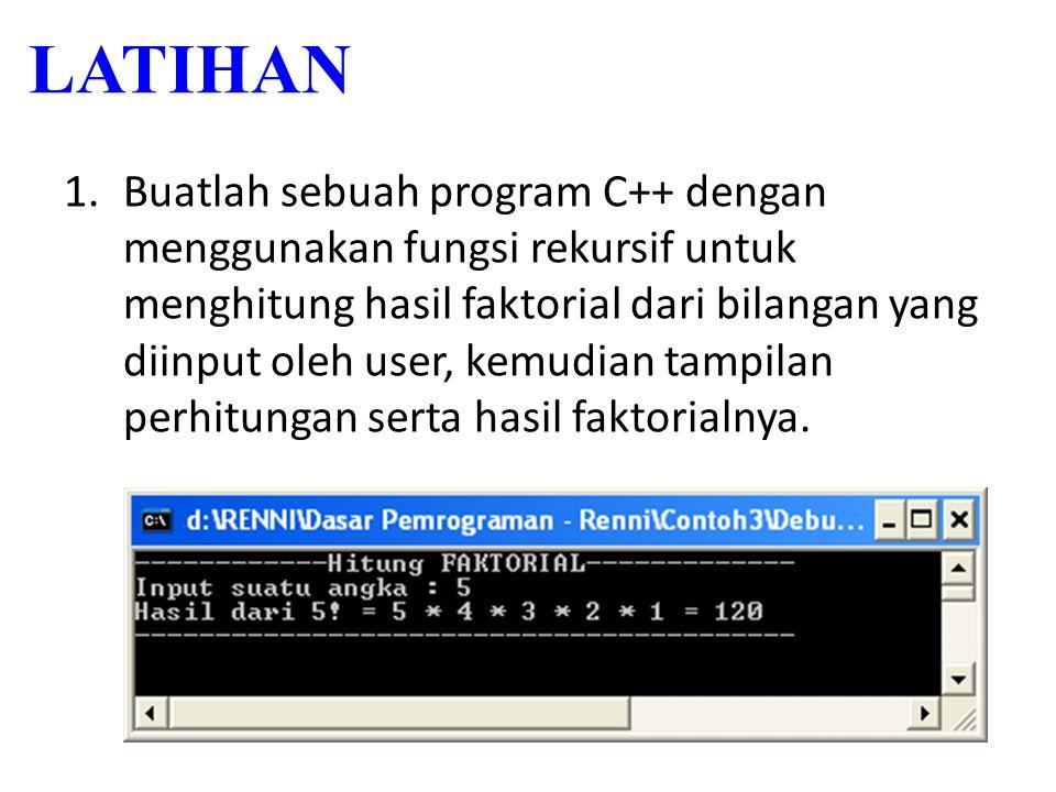 LATIHAN 1.Buatlah sebuah program C++ dengan menggunakan fungsi rekursif untuk menghitung hasil faktorial dari bilangan yang diinput oleh user, kemudia