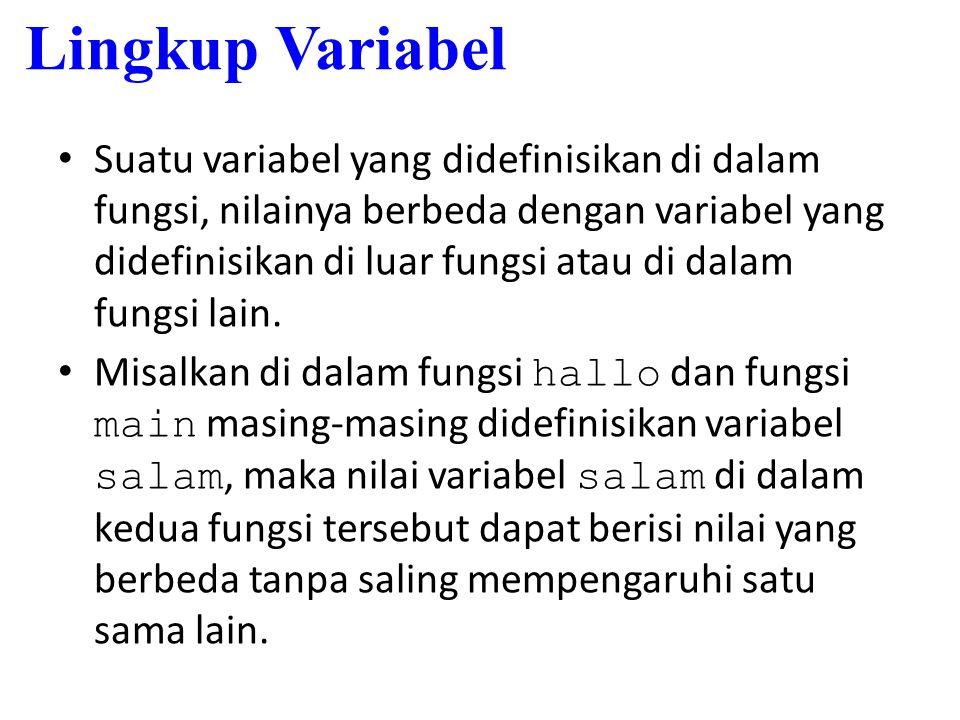 Lingkup Variabel Suatu variabel yang didefinisikan di dalam fungsi, nilainya berbeda dengan variabel yang didefinisikan di luar fungsi atau di dalam f