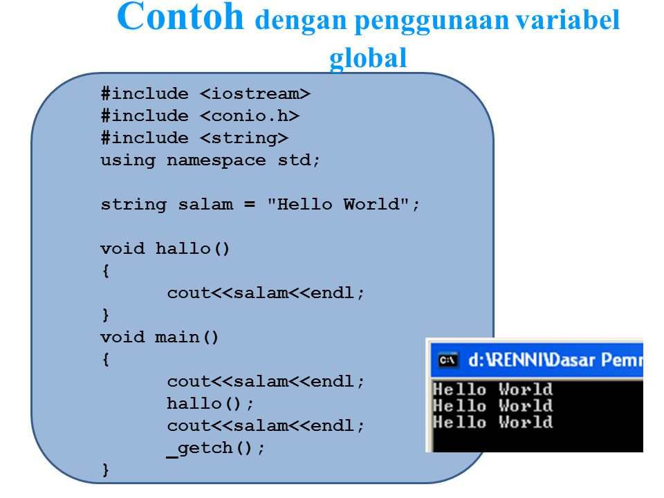 Contoh dengan penggunaan variabel global #include using namespace std; string salam =