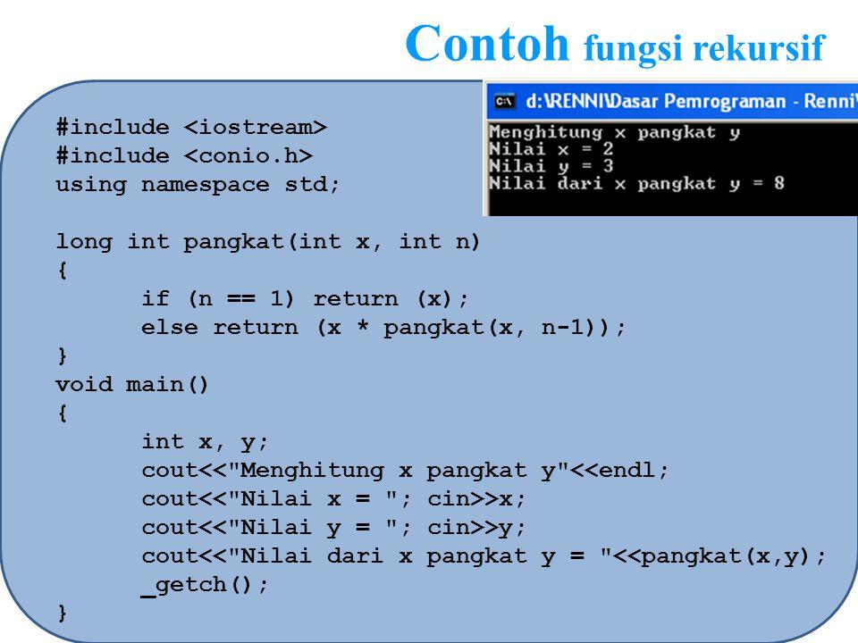 Contoh fungsi rekursif #include using namespace std; long int pangkat(int x, int n) { if (n == 1) return (x); else return (x * pangkat(x, n-1)); } voi