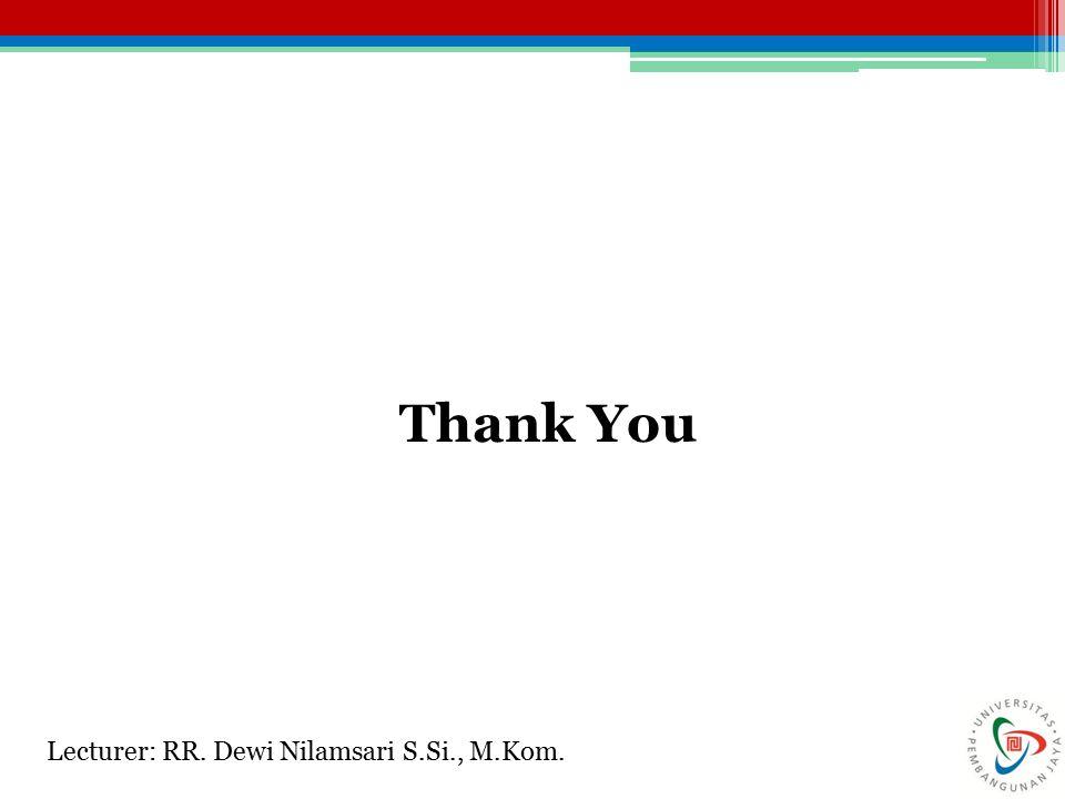 Thank You Lecturer: RR. Dewi Nilamsari S.Si., M.Kom.