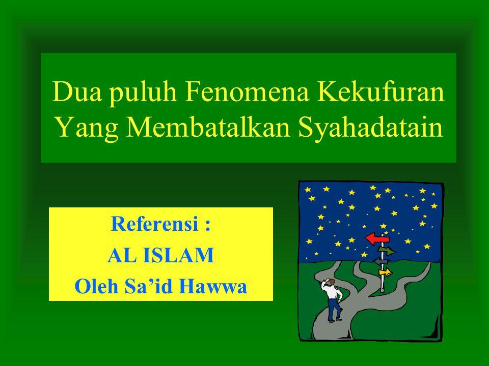 Dua puluh Fenomena Kekufuran Yang Membatalkan Syahadatain Referensi : AL ISLAM Oleh Sa'id Hawwa