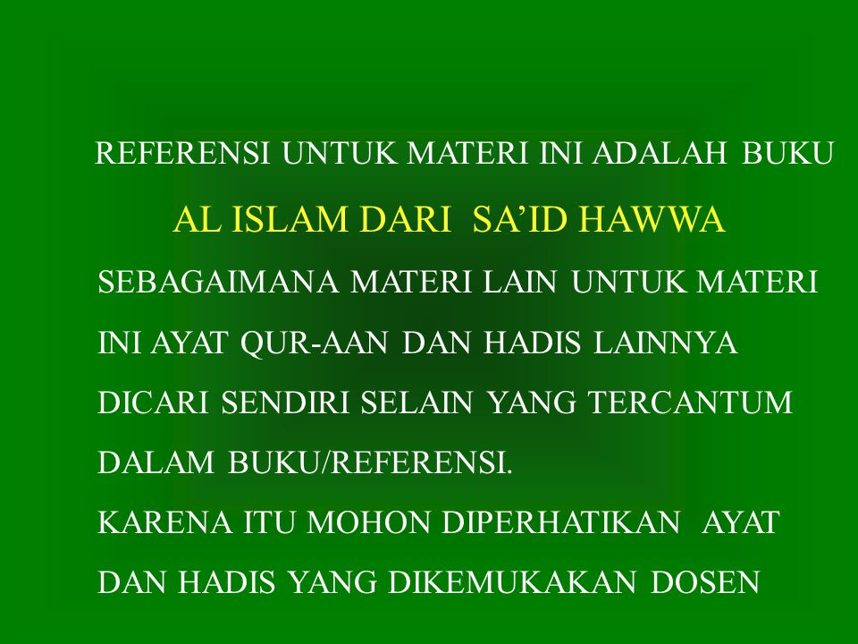 REFERENSI UNTUK MATERI INI ADALAH BUKU AL ISLAM DARI SA'ID HAWWA SEBAGAIMANA MATERI LAIN UNTUK MATERI INI AYAT QUR-AAN DAN HADIS LAINNYA DICARI SENDIRI SELAIN YANG TERCANTUM DALAM BUKU/REFERENSI.