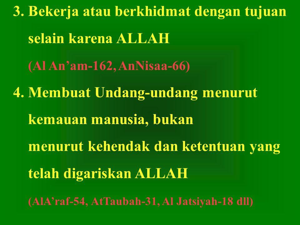 3.Bekerja atau berkhidmat dengan tujuan selain karena ALLAH (Al An'am-162, AnNisaa-66) 4.