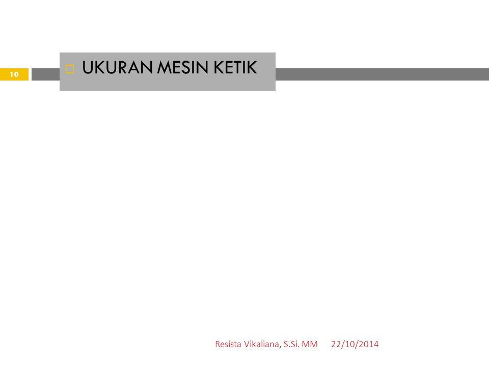  UKURAN MESIN KETIK 22/10/2014 10 Resista Vikaliana, S.Si. MM