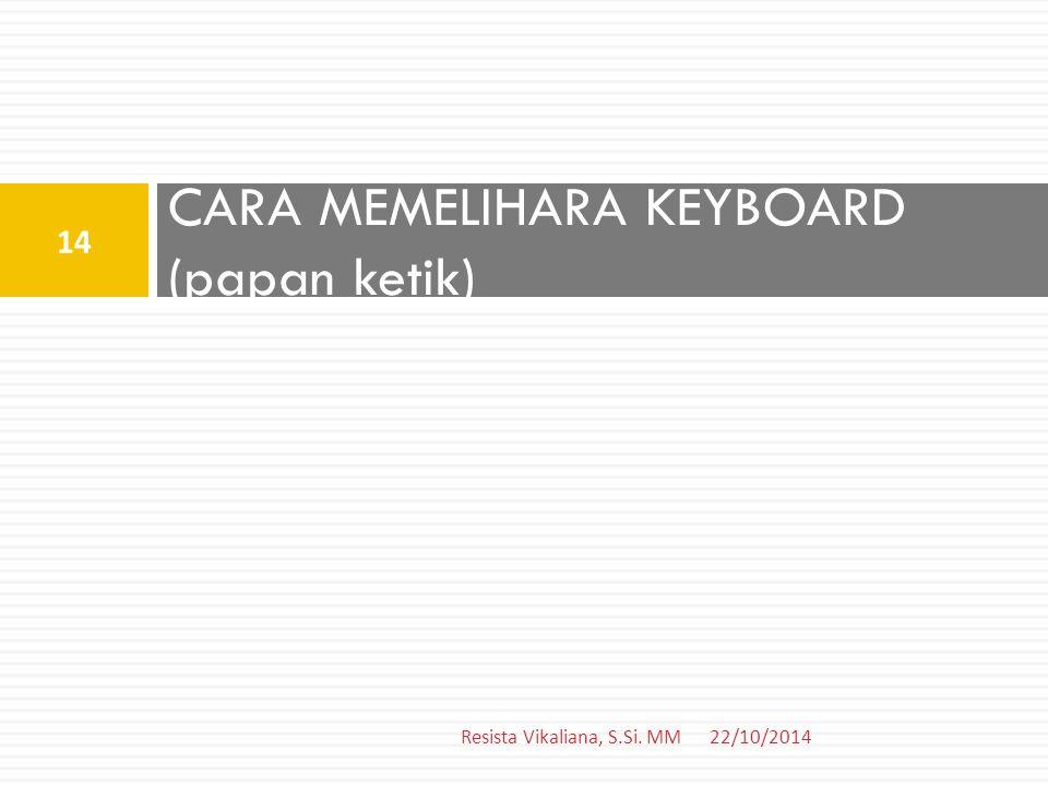 CARA MEMELIHARA KEYBOARD (papan ketik) 22/10/2014 14 Resista Vikaliana, S.Si. MM