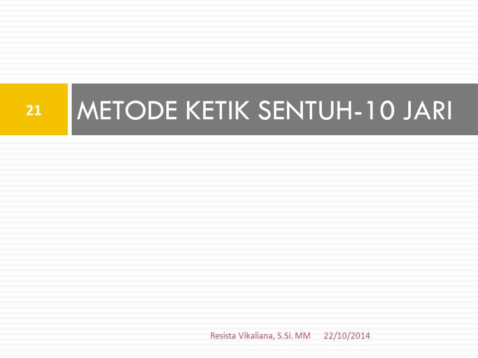 METODE KETIK SENTUH-10 JARI 22/10/2014 21 Resista Vikaliana, S.Si. MM