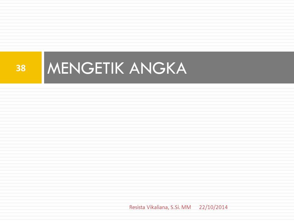 MENGETIK ANGKA 22/10/2014 38 Resista Vikaliana, S.Si. MM