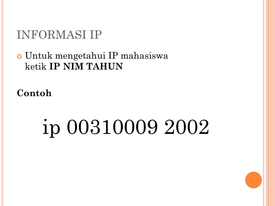 INFORMASI NILAI Untuk mengetahui nilai mata kuliah, ketik NILAI NIM KODEMATAKULIAH Contoh : nilai 0631195P HKP425