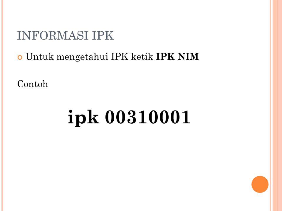 INFORMASI IPK Untuk mengetahui IPK ketik IPK NIM Contoh ipk 00310001