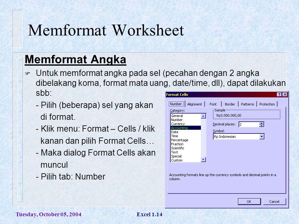 Tuesday, October 05, 2004Excel 1.14 Memformat Worksheet Memformat Angka  Untuk memformat angka pada sel (pecahan dengan 2 angka dibelakang koma, form