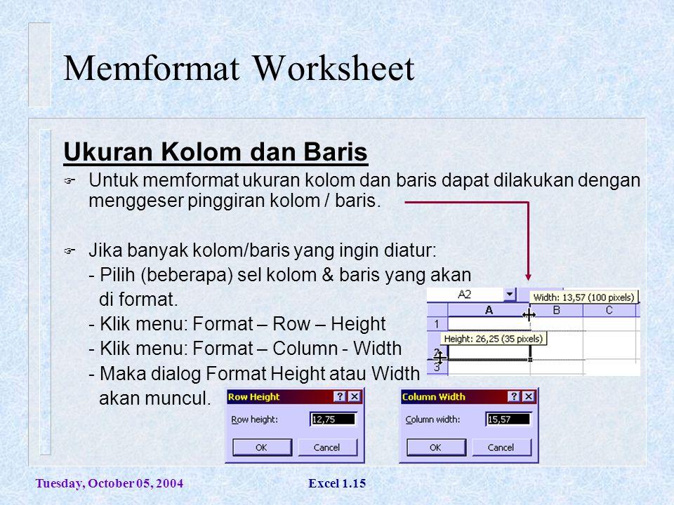 Tuesday, October 05, 2004Excel 1.15 Memformat Worksheet Ukuran Kolom dan Baris  Untuk memformat ukuran kolom dan baris dapat dilakukan dengan mengges