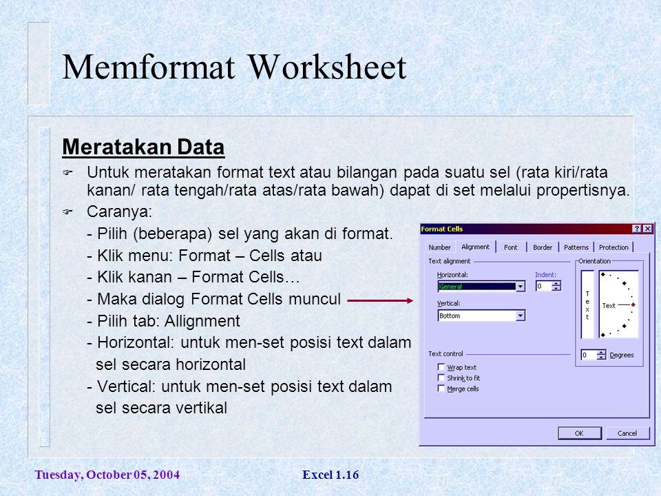 Tuesday, October 05, 2004Excel 1.16 Memformat Worksheet Meratakan Data  Untuk meratakan format text atau bilangan pada suatu sel (rata kiri/rata kana