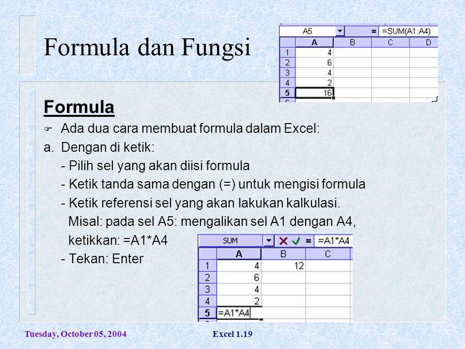 Tuesday, October 05, 2004Excel 1.19 Formula dan Fungsi Formula  Ada dua cara membuat formula dalam Excel: a.Dengan di ketik: - Pilih sel yang akan di