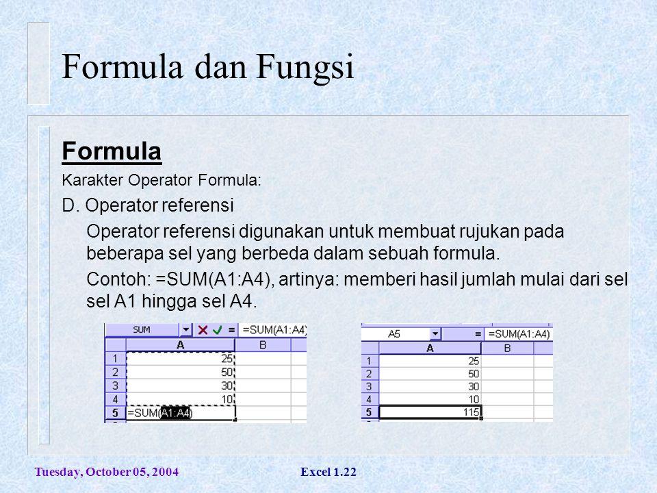 Tuesday, October 05, 2004Excel 1.22 Formula dan Fungsi Formula Karakter Operator Formula: D. Operator referensi Operator referensi digunakan untuk mem