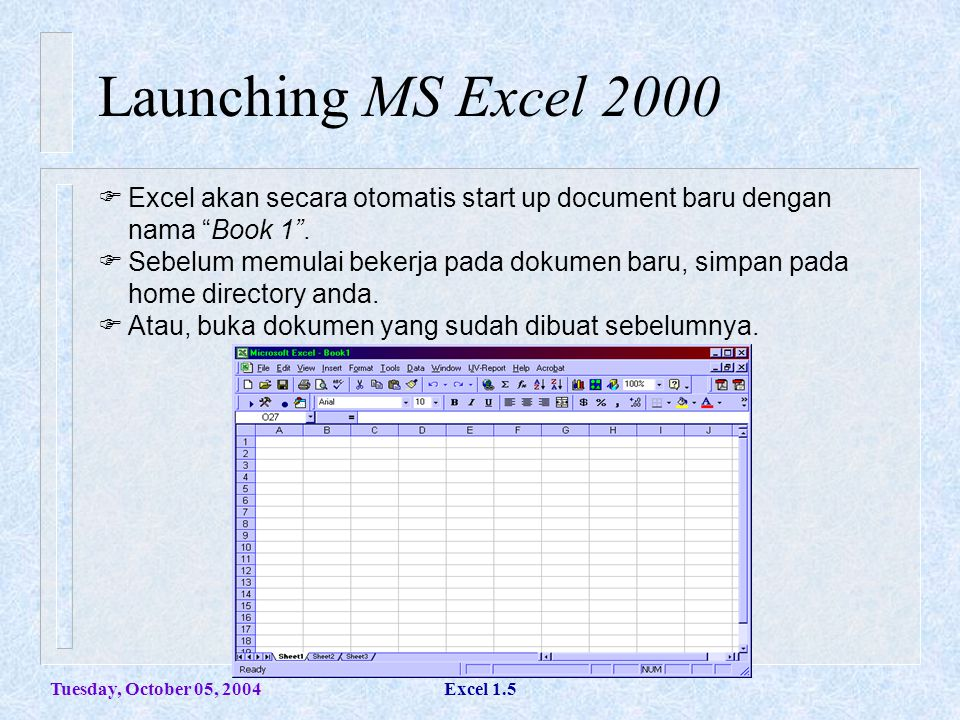 Tuesday, October 05, 2004Excel 1.5 Launching MS Excel 2000  Excel akan secara otomatis start up document baru dengan nama Book 1 .