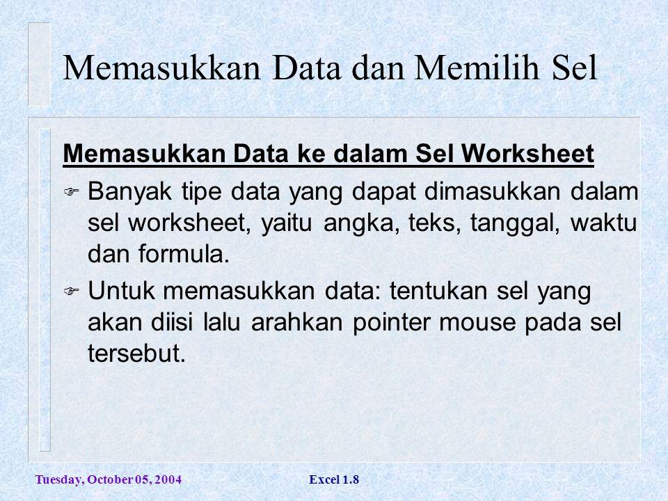 Tuesday, October 05, 2004Excel 1.8 Memasukkan Data dan Memilih Sel Memasukkan Data ke dalam Sel Worksheet  Banyak tipe data yang dapat dimasukkan dal
