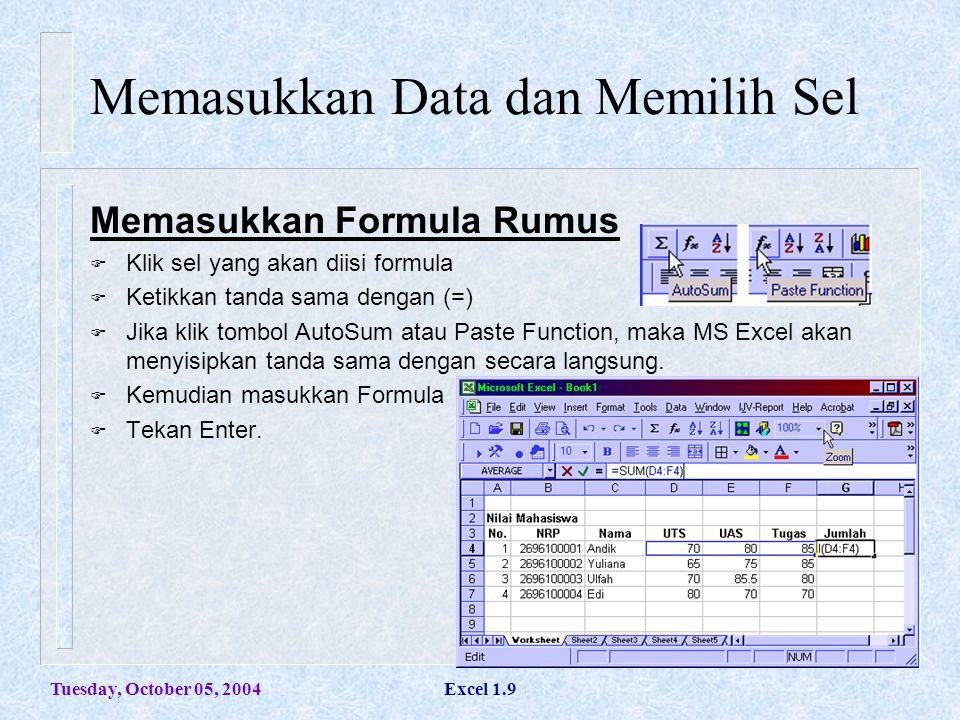 Tuesday, October 05, 2004Excel 1.9 Memasukkan Data dan Memilih Sel Memasukkan Formula Rumus  Klik sel yang akan diisi formula  Ketikkan tanda sama d
