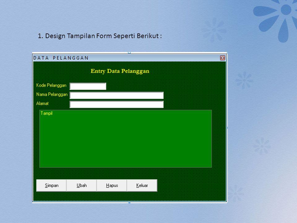 1. Design Tampilan Form Seperti Berikut :