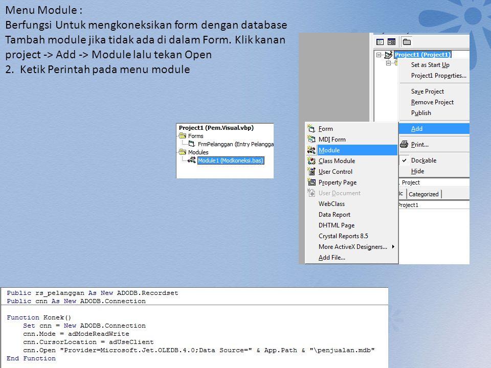 Menu Module : Berfungsi Untuk mengkoneksikan form dengan database Tambah module jika tidak ada di dalam Form. Klik kanan project -> Add -> Module lalu