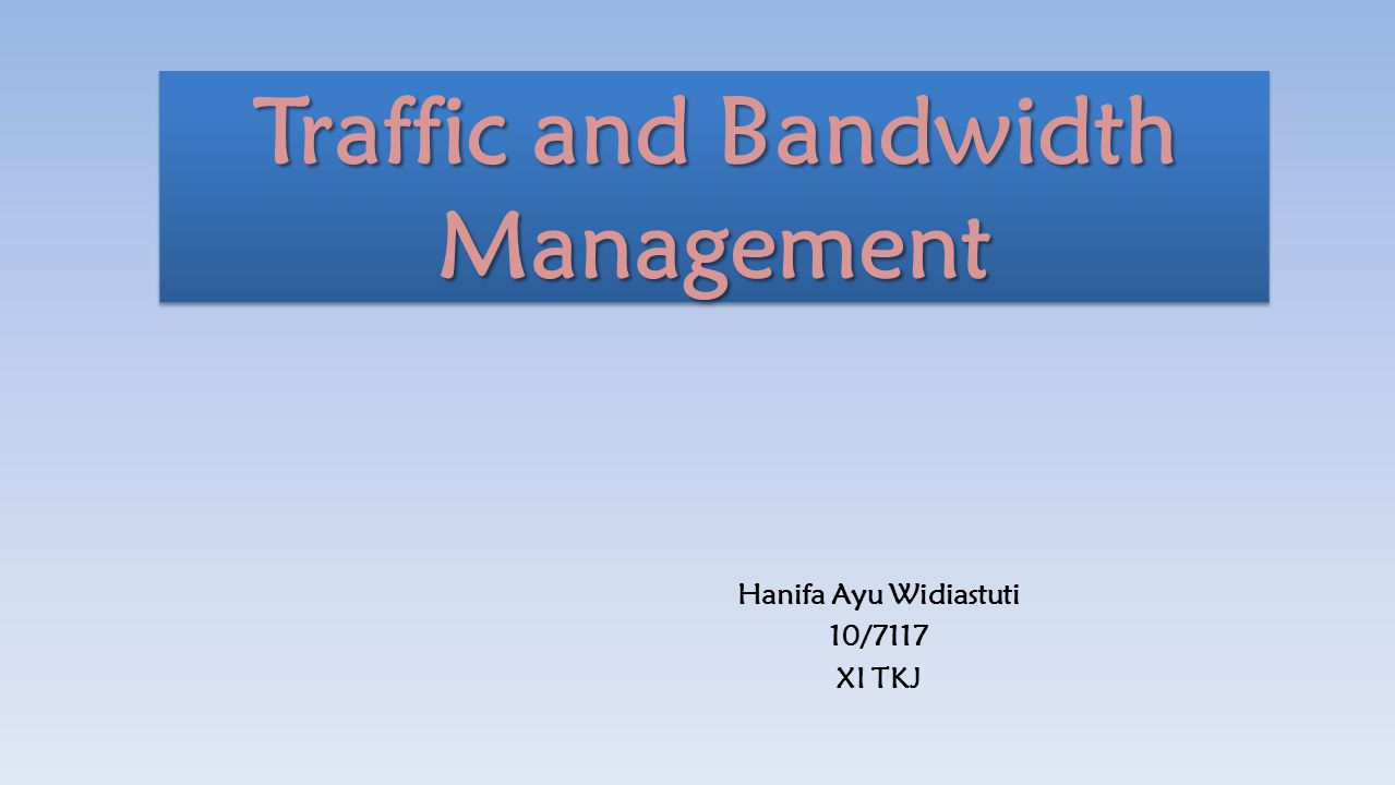 Traffic and Bandwidth Management Hanifa Ayu Widiastuti 10/7117 XI TKJ