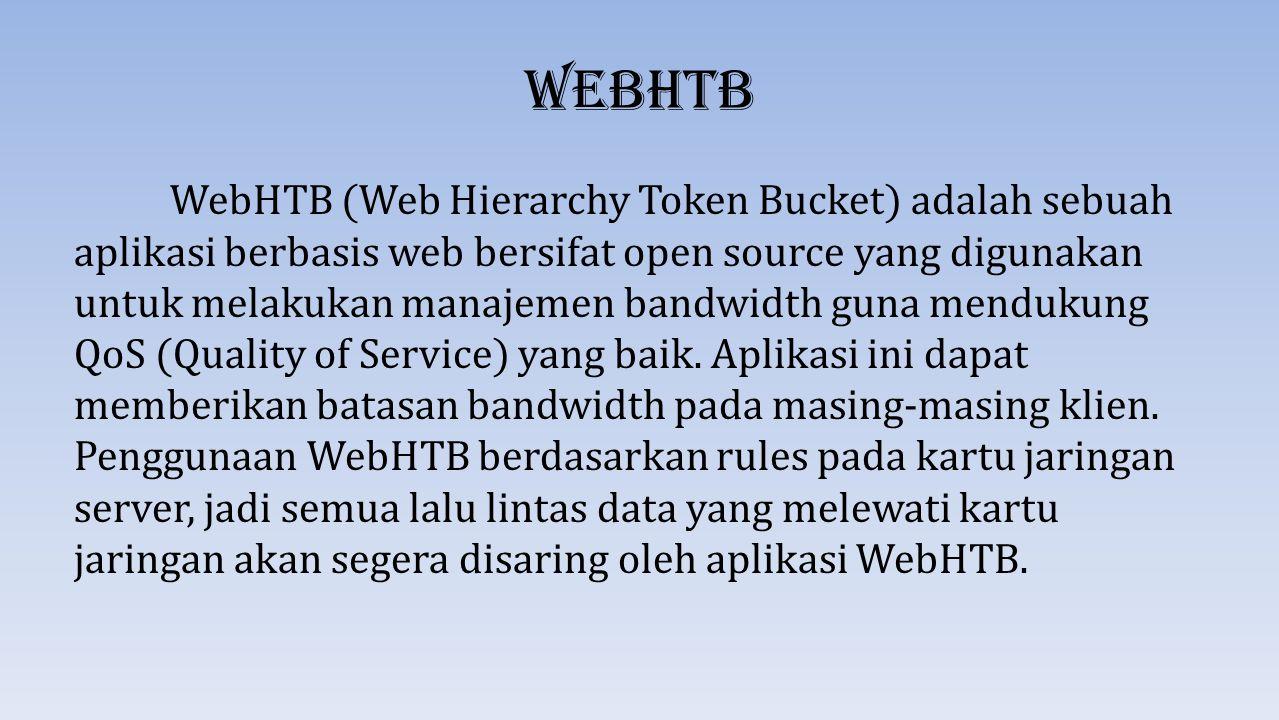 WeBhtb WebHTB (Web Hierarchy Token Bucket) adalah sebuah aplikasi berbasis web bersifat open source yang digunakan untuk melakukan manajemen bandwidth