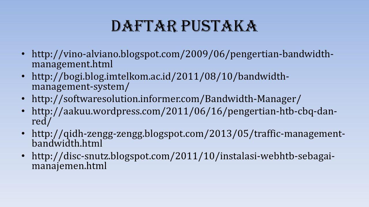 Daftar Pustaka http://vino-alviano.blogspot.com/2009/06/pengertian-bandwidth- management.html http://bogi.blog.imtelkom.ac.id/2011/08/10/bandwidth- ma