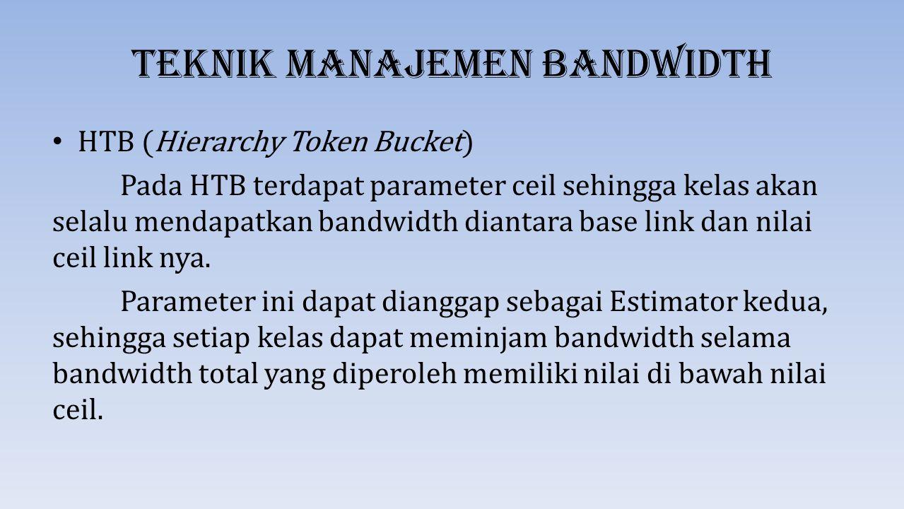 Teknik Manajemen Bandwidth CBQ (Class-Based Queueing ) Class Based Queuing dapat menerapkan pembagian kelas dan men-share link bandwidth melalui struktur kelas- kelas secara hirarki.