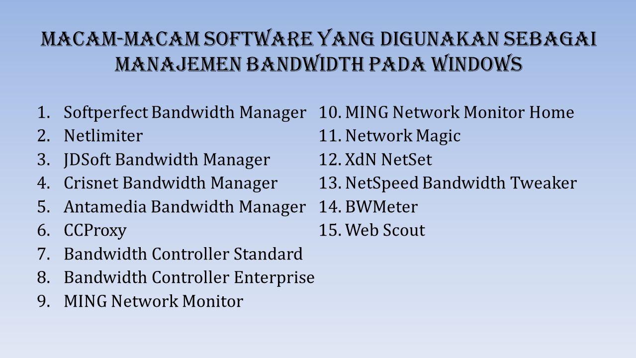 Bandwidth Controller Merupakan software untuk mengatur bandwidth data komputer atau traffic baik internet maupun network.