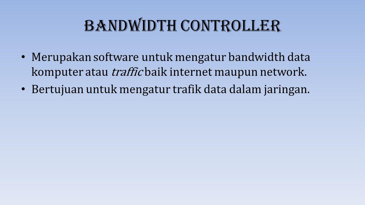 Kelebihan Bandwidth Controller 1.Mengatur download dan upload computer lain untuk data trafik 2.Dapat menampilkan daftar komputer yang mana yang terlalu banyak mengunakan bandwidth 3.Penguncian dengan batas tertentu 4.Memberikan prioritas dari sebuah protokol seperti memberikan prioritas access pemakai protokol VOIP 5.Pengaturan dalam waktu 6.Membatasi beberapa computer dengan batas tertentu mengunakan trafik data ke server