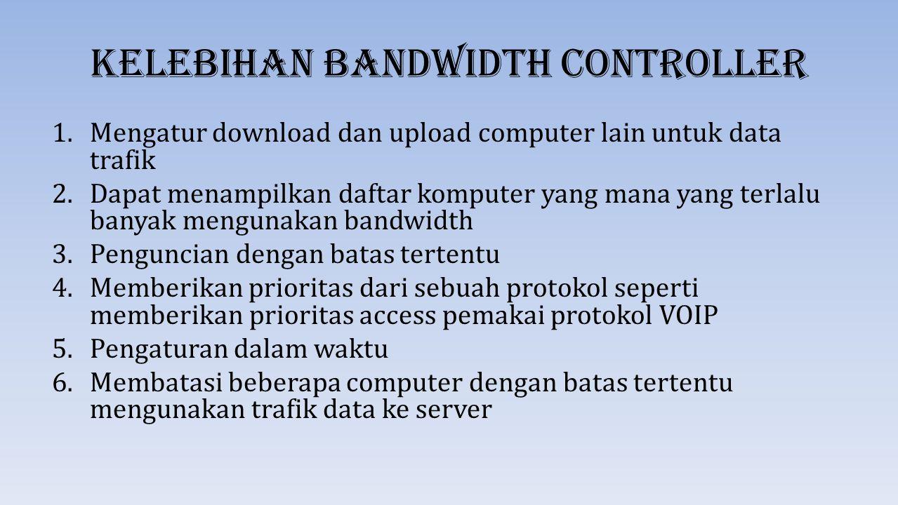 Kelebihan Bandwidth Controller 1.Mengatur download dan upload computer lain untuk data trafik 2.Dapat menampilkan daftar komputer yang mana yang terla